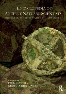 Encyclopedia of Ancient Natural Scientists: The Greek Tradition and Its Many Heirs (BOK)