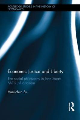 Economic Justice and Liberty: The Social Philosophy in John Stuart Mill's Utilitarianism (BOK)