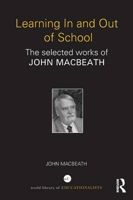 Learning In and Out of School: The Selected Works of John Macbeath (BOK)
