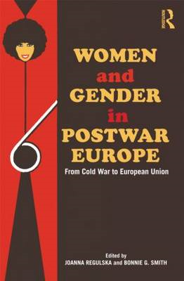 Women and Gender in Postwar Europe: From Cold War to European Union (BOK)