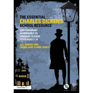 The Essential Charles Dickens School Resource: Contemporary Approaches to Teaching Classic Texts Age (BOK)
