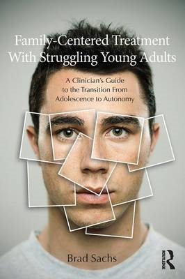 Family-Based Treatment with Struggling Young Adults: A Clinician's Guide to the Transition from Adol (BOK)