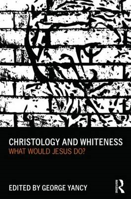 Christology and Whiteness: What Would Jesus Do? (BOK)