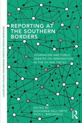 Reporting at the Southern Borders: Journalism and Public Debates on Immigration in the US and the EU (BOK)