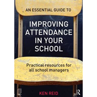 An Essential Guide to Improving Attendance in Your School: Practical Resources for All School Manage (BOK)