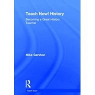 Teach Now! History: Becoming a Great History Teacher (BOK)
