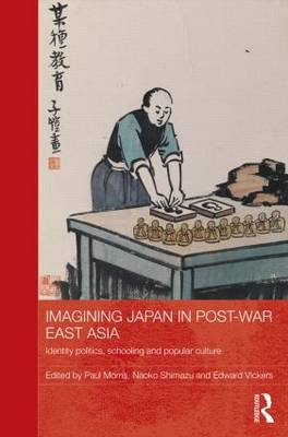 Imagining Japan in Postwar East Asia: Identity Politics, Schooling and Popular Culture (BOK)