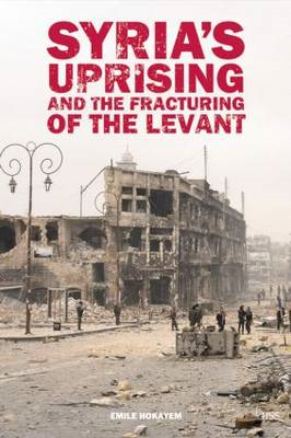 Syria's Uprising and the Fracturing of the Levant (BOK)
