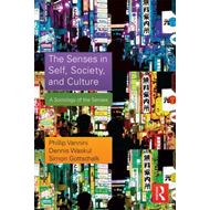 The Senses in Self, Society, and Culture: A Sociology of the Senses (BOK)