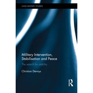 Military Intervention, Stabilisation and Peace: The search for stability (BOK)