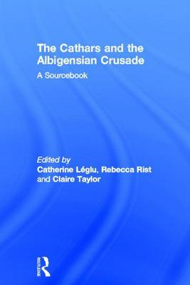 The Cathars and the Albigensian Crusade: A Sourcebook (BOK)