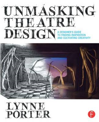 Unmasking Theatre Design: A Designer's Guide to Finding Insp (BOK)