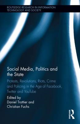 Social Media, Politics and the State: Protests, Revolutions, Riots, Crime and Policing in the Age of (BOK)