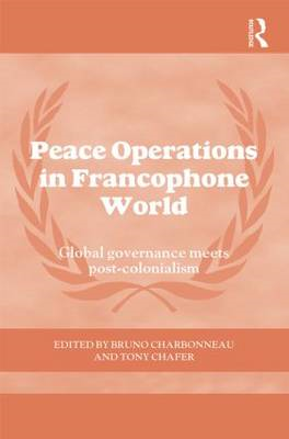 Peace Operations in the Francophone World: Global Governance Meets Post-Colonialism (BOK)