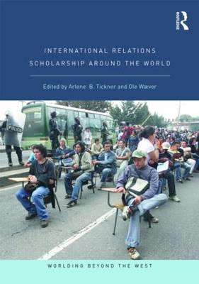 International Relations Scholarship Around the World: Worlding Beyond the West (BOK)