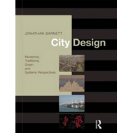 City Design: Modernist, Traditional, Green and Systems Perspectives (BOK)
