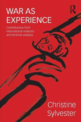War as Experience: Contributions from International Relations and Feminist Analysis (BOK)