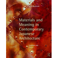 Materials and Meaning in Contemporary Japanese Architecture: Tradition and Today (BOK)