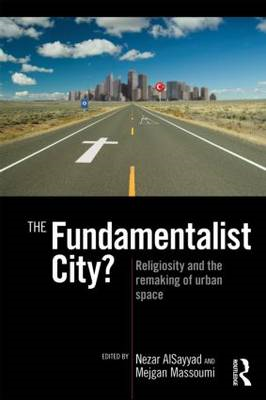 The Fundamentalist City?: Religiosity and the Remaking of Urban Space (BOK)