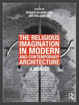 The Religious Imagination in Modern and Contemporary Architecture: A Reader (BOK)