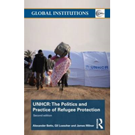 The United Nations High Commissioner for Refugees (UNHCR): The Politics and Practice of Refugee Prot (BOK)