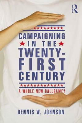 Campaigning in the Twenty-first Century: A Whole New Ballgame? (BOK)