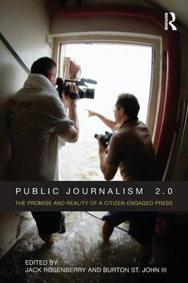 Public Journalism 2.0: The Promise and Reality of a Citizen Engaged Press (BOK)