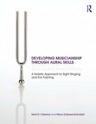 Developing Musicianship Through Aural Skills: A Holistic Approach to Sight Singing and Ear Training (BOK)