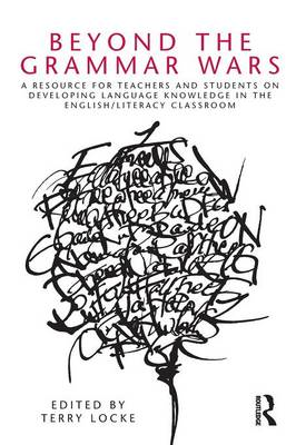 Beyond the Grammar Wars: A Resource for Teachers and Students on Developing Language Knowledge in th (BOK)