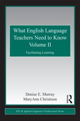 What English Language Teachers Need to Know: Facilitating Learning: v. 2 (BOK)
