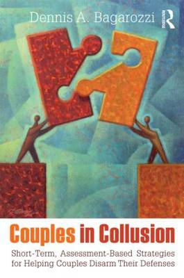 Couples in Collusion: Short-Term, Assessment-Based Strategies for Helping Couples Disarm Their Defen (BOK)