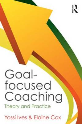 Goal-Focused Coaching: Theory and Practice (BOK)