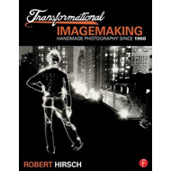 Transformational Imagemaking: Handmade Photography Since 196 (BOK)