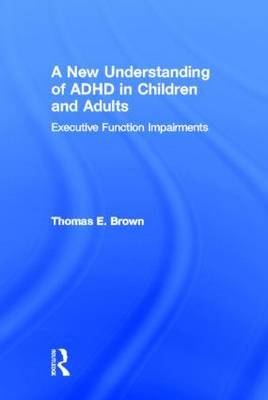 A New Understanding of ADHD in Children & Adults: Executive Function Impairments (BOK)