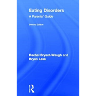 Eating Disorders: A Parents' Guide, Second Edition (BOK)