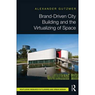 Brand-Driven City Building and the Virtualizing of Space (BOK)