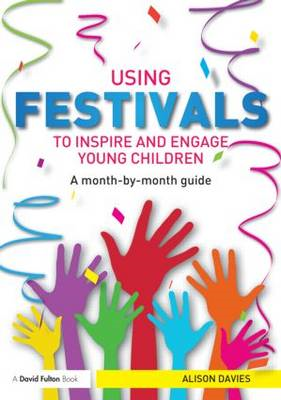 Using Festivals to Inspire and Engage Young Children: A Month-by-Month Guide (BOK)