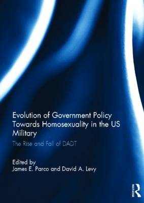 Evolution of Government Policy Towards Homosexuality in the US Military: The Rise and Fall of DADT (BOK)