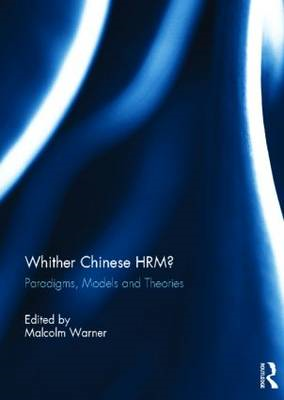 Whither Chinese HRM?: Paradigms, Models and Theories (BOK)