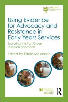 Using Evidence for Advocacy and Resistance in Early Years Services: Exploring the Pen Green Research (BOK)