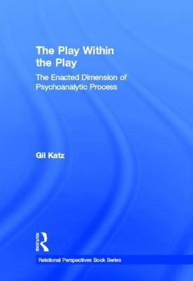 The Play within the Play: The Enacted Dimension of Psychoanalytic Process (BOK)