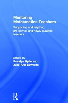 Mentoring Mathematics Teachers: Supporting and Inspiring Pre-Service and Newly Qualified Teachers (BOK)