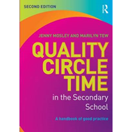Quality Circle Time in the Secondary School: A Handbook of Good Practice (BOK)