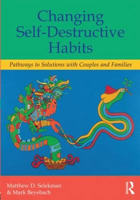Changing Self-Destructive Habits: Pathways to Solutions with Couples and Families (BOK)