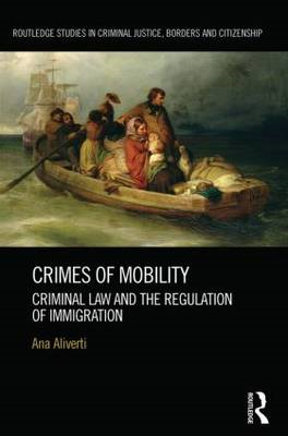 Crimes of Mobility: Criminal Law and the Regulation of Immigration (BOK)