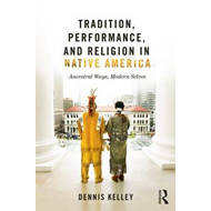 Tradition, Performance, and Religion in Native America (BOK)