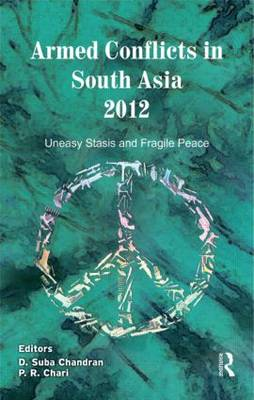 Armed Conflicts in South Asia, 2012: Uneasy Stasis and Fragile Peace (BOK)
