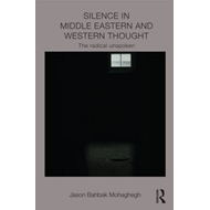 Silence in Middle Eastern and Western Thought: The Radical Unspoken (BOK)