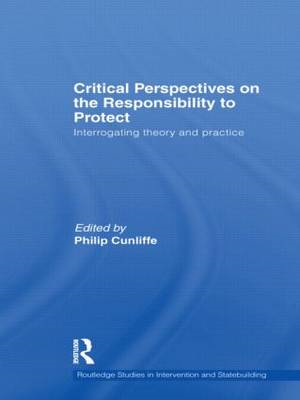 Critical Perspectives on the Responsibility to Protect: Interrogating Theory and Practice (BOK)