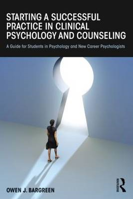 Starting a Successful Practice in Clinical Psychology and Counseling: A Guide for Students in Psycho (BOK)